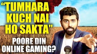Do you play PUBG all the time?   Online Gaming Addiction