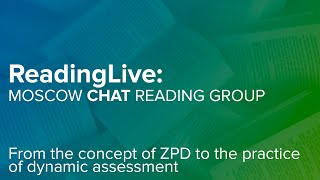 Moscow CHAT Reading Club. From the concept of ZPD to the practice of dynamic assessment