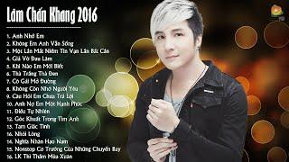 Lâm Chấn Khang 2016 - Những Ca Khúc Nhạc Trẻ Hay Nhất Của Lâm Chấn Khang 2016