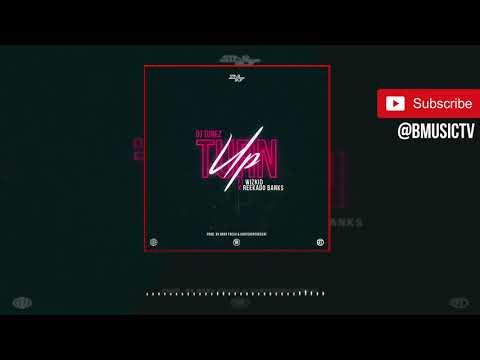 Dj Tunez Turn Up Feat Wizkid  Reekado Banks