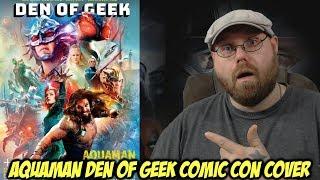 Aquaman Den of Geek Comic Con Cover!!!