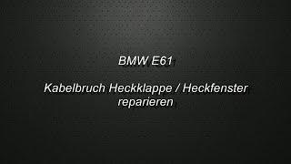 BMW E61 Kabelbruch Heckklappe / Heckfenster
