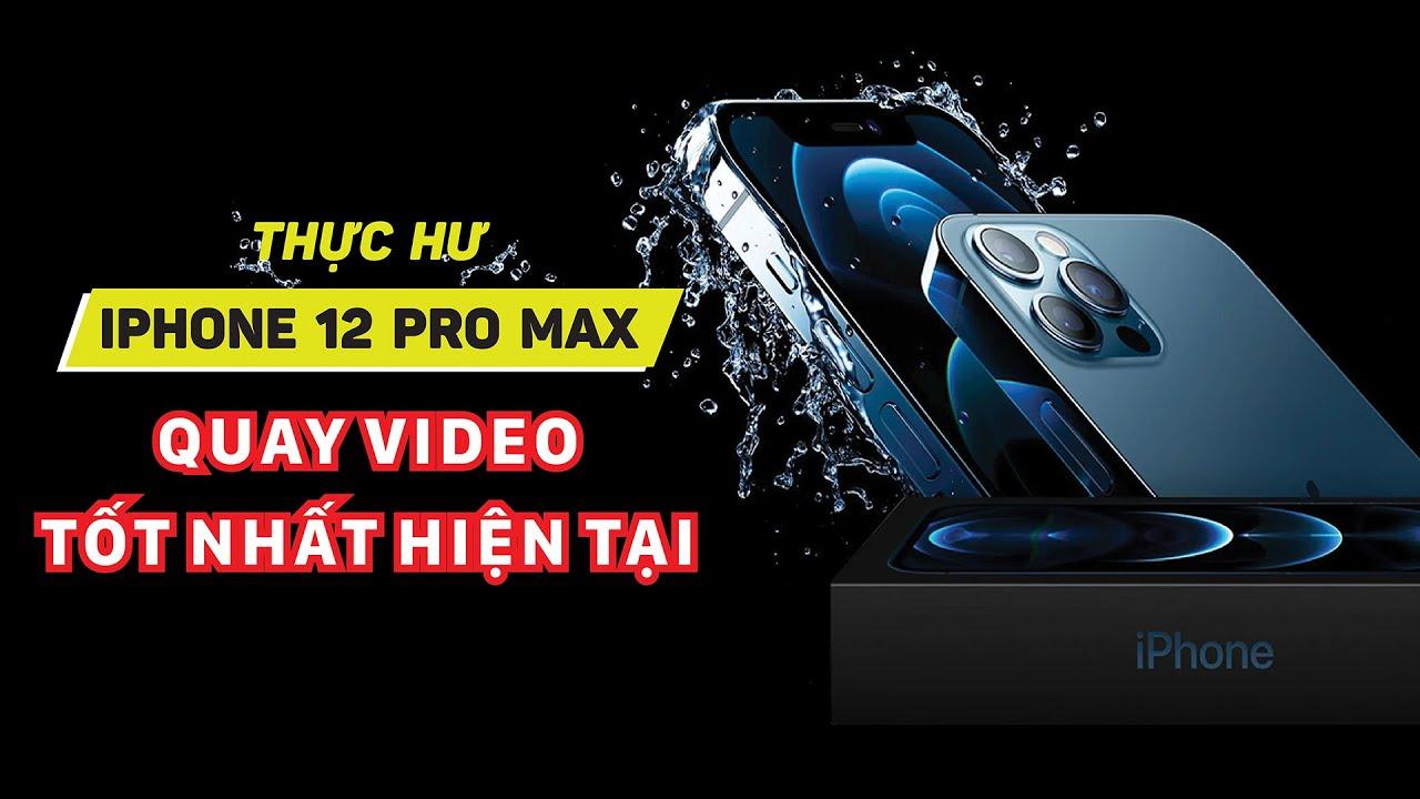 Thực hư iPhone 12 Pro Max quay video tốt nhất hiện tại