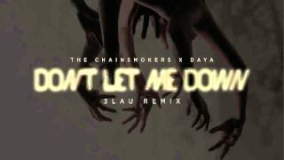 The Chainsmokers feat. Daya - Don't Let Me Down (3LAU Remix)