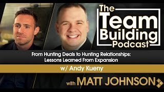 From Hunting Deals to Hunting Relationships: Lessons Learned From Expansion w/Andy Kueny