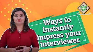 Ways to instantly impress your interviewer