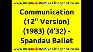 "Communication (12"" Version) - Spandau Ballet | 80s Dance Music | 80s Club Music | 80s Club Mixes"