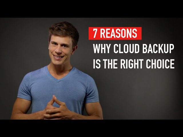 7 Reasons Why Cloud Backup Is The Right Choice