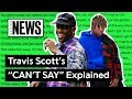 "Travis Scott's ""CAN'T SAY"" Explained 