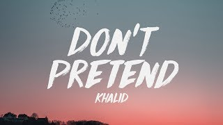 Khalid   Don't Pretend (Lyrics) ♪
