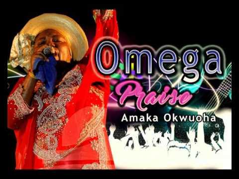 Sis Amaka Okwuoha -  Omega Praise - Nigerian Gospel Music