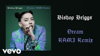 Bishop Briggs   Dream (RAMI Remix  Audio)