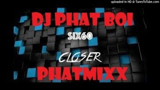 SIX60   CLOSER REMIX PHATMIXX