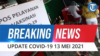 BREAKING NEWS: Update Covid-19 di Indonesia Kamis, 13 Mei 2021: Bertambah 3.458 Kasus Baru
