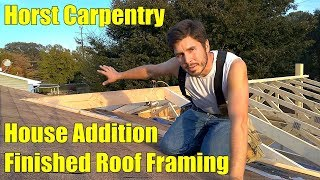 House Addition | Finished Roof Framing | Day 23