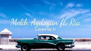 Melih Aydogan ft. Ria - Loved by U (Audio)