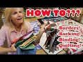 FINISH YOUR QUILTS! How to - BORDERS, BACKING, BINDING, QUILTING - For ANY Quilt Top!!