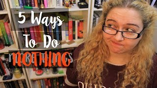 5 Ways to do NOTHING (or The Cycle of Not Making Videos)