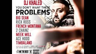 You Don't Want These Problems - DJ Khaled Ft. Big Sean, Rick Ross, French Montana, AND MORE (HOT)
