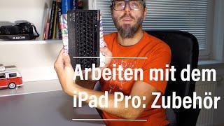 Arbeiten mit dem iPad Pro: Mein Zubehör (Tastatur, Hülle, Pencil ...)