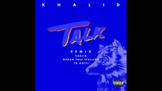Khalid - Talk Remix (Clean) FT. Megan Thee Stallion & Yo Gotti