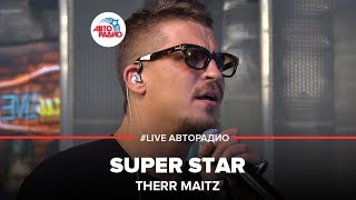 Therr Maitz - Super Star (#LIVE Авторадио)