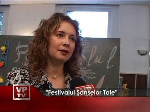 """Festivalul Şanselor Tale"""