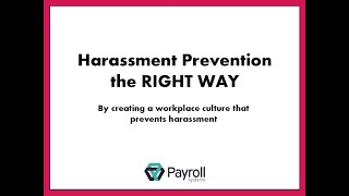 Harassment Prevention the RIGHT WAY by Creating a Workplace Culture that Prevents Harassment