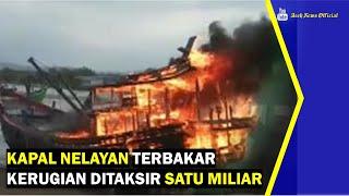 VIDEO - Kapal Nelayan Terbakar Kerugian Satu Miliar