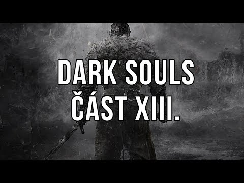 Dark Souls část XIII.