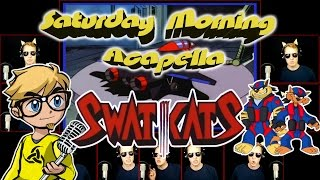 Swat Kats - Saturday Morning Acapella