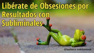 """El """"Desobsesionador"""": Libérate de Obsesiones por Resultados con Subliminales"""
