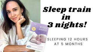 HOW TO SLEEP TRAIN IN 3 NIGHTS / Sleeping 12 hrs a night / Sleep Easy Solution / Baby Sleep Training