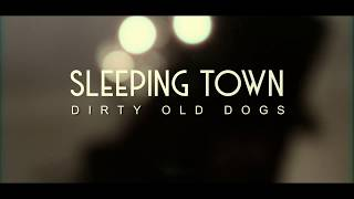 Video Dirty Old Dogs - Sleeping Town (Official Music Video)