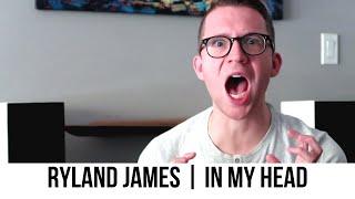 Ryland James   In My Head | Reaction