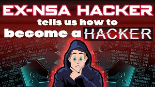 Ex-NSA hacker tells us how to get into hacking!
