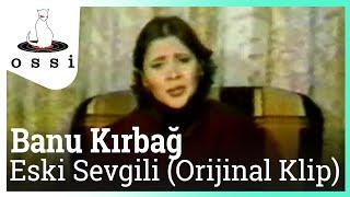 Banu Kırbağ / Eski Sevgili