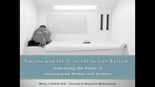 Trauma and the criminal justice system: Addressing the needs of incarcerated women and mothers