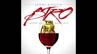 "Kenny Kingpin ( B.T.R.O ) ""Blow The Roof Off"" !!!"