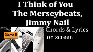 I think of you - Jimmy Nail - The Merseybeats  - Guitar - Chords & Lyrics Cover- by Steve.B