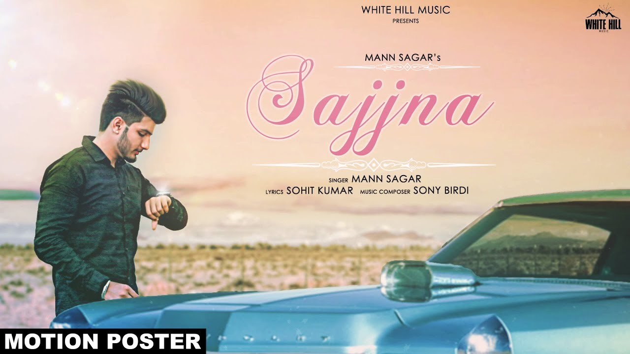 Sajjna By Mann Sagar Download Video