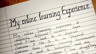 My online learning experience/Paragraph on my online class experience/Essay writing/handwriting