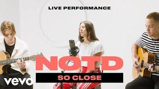 "NOTD   ""So Close"" Live Performance Ft. Georgia Ku | Vevo"