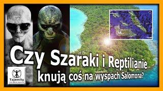 Czy Szaraki i Reptilianie knują coś na wyspach Salomona?