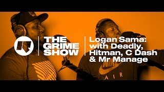 The Grime Show: Logan Sama With Deadly, Hitman, C Dash & Mr Manage