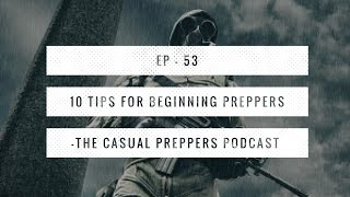 10 Tips for Beginning Preppers - Casual Preppers Podcast