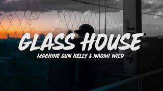 Machine Gun Kelly - Glass House (Lyrics) Feat. Naomi Wild