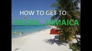 How to get to NEGRIL, JAMAICA | The BEST Options