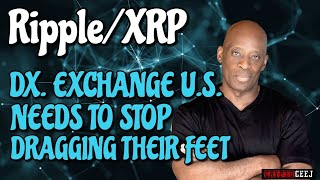 XRP & RIPPLE NEWS: DX. EXCHANGE U.S NEEDS TO STOP DRAGGING THEIR FEET