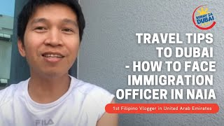 TRAVEL TIPS TO DUBAI - HOW TO FACE IMMIGRATION OFFICER IN NAIA VLOG